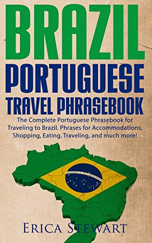 (BRAZIL: PORTUGUESE TRAVEL PHRASEBOOK The Complete Portuguese Phrasebook When Traveling to Brazil: + 1000 Phrases for Accommodations, Shopping, Eating, Traveling, and much more!)