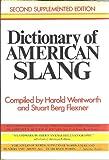 Dictionary of American Slang, Harold Wentworth and Stuart B. Flexner, 0690006705