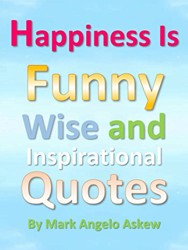 Happiness Is - Funny, Wise and Inspirational Quotes - Kindle ...