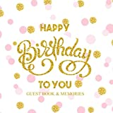 Happy Birthday to You Guest Book & Memories: Color-filled Inside Pink Interior With Fluer Di Lis End Pages Gifts for Women for Girls (Birthday Party Decorations, Birthday Gifts for Women for Girls)