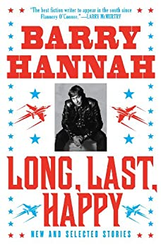 Long, Last, Happy: New and Collected Stories by [Hannah, Barry]