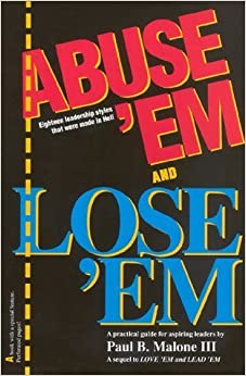 Book Abuse 'Em and Lose 'Em: Eighteen Leadership Styles That Were Made in Hell by Paul B. Malone (1990-11-03)