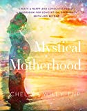 Combining Western and Eastern traditions, Mystical Motherhood, is your conscious guide to modern motherhood – from meditation and spirituality to a healthy pregnancy and birth – you will be guided step-by-step on how to raise your vibration and cr...