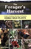 The Forager's Harvest: A Guide to Identifying, Harvesting, and Preparing Edible Wild Plants by Thayer, Samuel (2006) [Paperback]