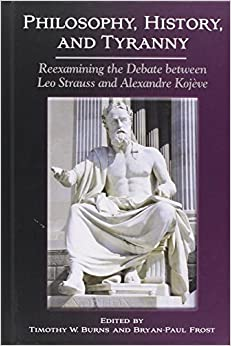 Book Philosophy, History, and Tyranny: Reexamining the Debate Between Leo Strauss and Alexandre Kojeve (Suny Series in the Thought and Legacy of Leo Strauss)
