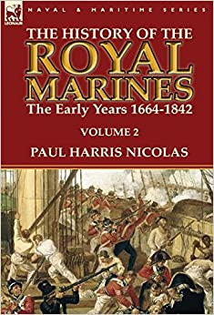 Book The History of the Royal Marines: the Early Years 1664-1842: Volume 2