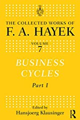 Business Cycles: Part I (The Collected Works of F.A. Hayek Book 7) Kindle Edition
