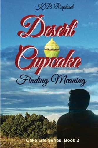 Desert Cupcake: Finding Meaning (Cake Life Series) (Volume 2)
