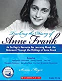 Teaching The Diary of Anne Frank (Revised): An In-Depth Resource for Learning about the Holocaust Through the Writings of Anne Frank (Teaching Resources)