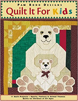 Quilt It For Kids 11 Quilt Projects Sports Fantasy Animal