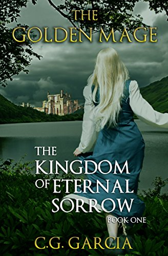 The Kingdom of Eternal Sorrow (The Golden Mage Book 1)