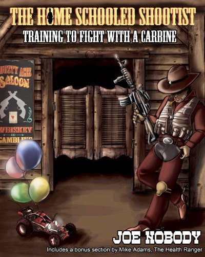 The Home Schooled Shootist: Training to Fight With a Carbine by [Nobody, Joe]