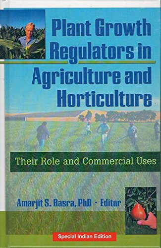 PLANT GROWTH REGULATORS IN AGRICULTURE AND HORTICULTURE: THEIR ROLE AND COMMERCIAL USES [Hardcover] [Jan 01, 2016] BASRA S. AMARJIT (Plant Growth Regulators In Agriculture And Horticulture)
