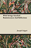With Strings Attached - Reminiscences and Reflections, Joseph Szigeti, 1406776645