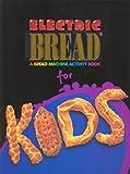 electric bread recipe book - Electric Bread for Kids : A Bread Machine Activity Book