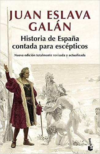 Historia de España contada para escépticos Colección especial 2018: Amazon. es: Eslava Galán, Juan: Libros
