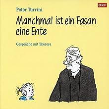 Manchmal ist ein Fasan eine Ente: Gespräche mit Theresa Hörbuch von Peter Turrini Gesprochen von: Peter Turrini, Sophie Aujesky