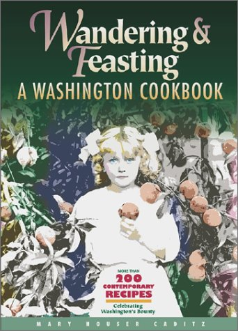 Wandering & Feasting: A Washington Cookbook by Mary Houser Caditz