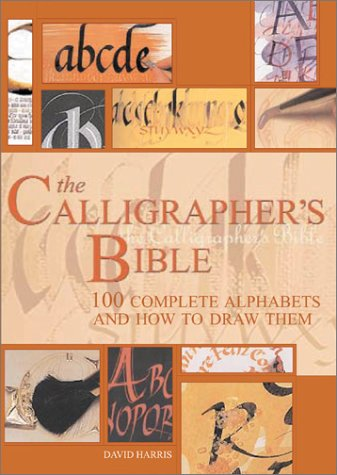 The Calligrapher's Bible: 100 Entire Alphabets and How to Draw Them