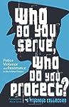 Who Do You Serve, Who Do You Protect?...