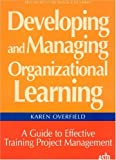 Developing and Managing Organizational Learning, Karen Overfield, 1562860909