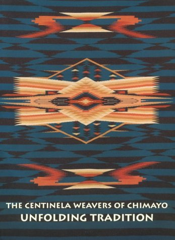 The Centinela Weavers of Chimayo Unfolding Tradition: A Brief History of Weaving in New Mexico's Rio Grande Valley and Its Development Throughout ... of Trujillos in Chimayo to the present