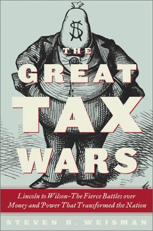 The Great Tax Wars: Lincoln to Wilson--The Fierce Battles over Money and Power That Transformed the Nation pdf