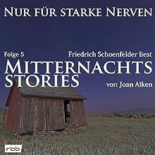 Mitternachtsstories von Joan Aiken (Nur für starke Nerven 5) Hörbuch von Joan Aiken Gesprochen von: Friedrich Schoenfelder