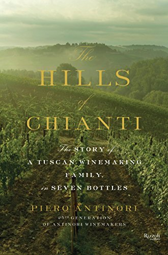 Chianti Italian Wine - The Hills of Chianti: The Story of a Tuscan Winemaking Family, in Seven Bottles
