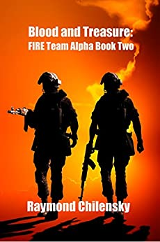 Blood and Treasure (F.I.R.E. Team Alpha Book 2) by [Chilensky, Ray]