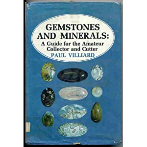 Gemstones and Minerals: a Guide for the Amateur Collector and Cutter Paul Villiard