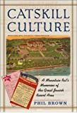 Catskill Culture: A Mountain Rat's Memories of the Great Jewish Resort Area