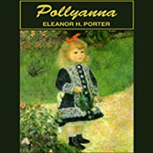 Pollyanna Audiobook by Eleanor H. Porter Narrated by S. Patricia Bailey