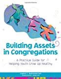 Building Assets in Congregations, Eugene C. Roehlkepartain and Peter L. Benson, 157482113X