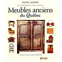 Meubles anciens du Québec: Au carrefour de trois cultures – Quatre siècles de création