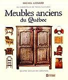 Meubles anciens du Québec: Au carrefour de trois cultures - Quatre siècles de création