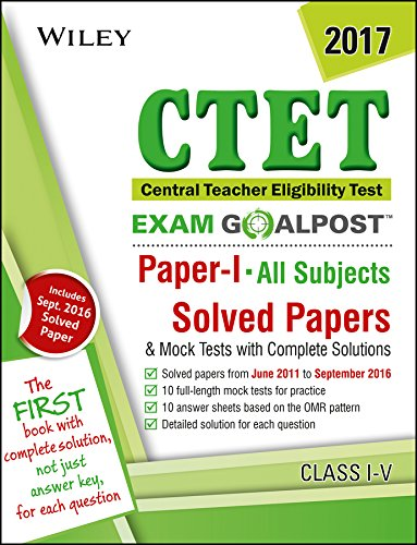 Download Wiley's Ctet Exam Goalpost, Paper I, All Subject, Class I-V, 2017: Solved Papers & Mock Tests With Complete Solutions PDF