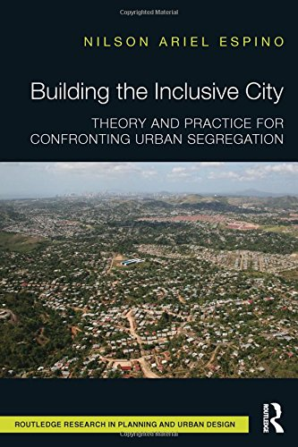 Building the Inclusive City: Theory and Practice for Confronting Urban Segregation (Routledge Research in Planning and U