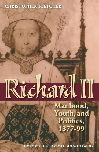 Richard II: Manhood, Youth, and Politics 1377-99 (Oxford Historical Monographs) by Oxford University Press