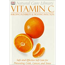 Natural Care Library Vitamin C: Safe and Effective Self-Care for Preventing Colds, Cancer and Stress