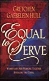 Equal to Serve, Gretchen Gaebelein Hull, 0801058228