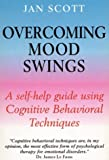 Overcoming Mood Swings : A Self-Help Guide Using Cognitive Behavioral Techniques, Scott, Jan, 081479792X