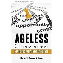 Ageless Entrepreneur: Never Too Early, Never Too Late (The Entrepreneurial Edge Book 3)