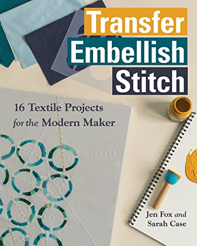Download PDF Transfer - Embellish - Stitch - 16 Textile Projects for the Modern Maker