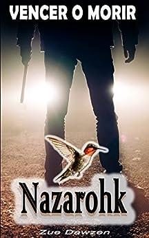 Nazarohk: Vencer o morir (Spanish Edition) by [Dawzen, Zue]