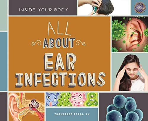 All About Ear Infections (Inside Your Body)