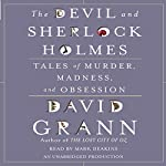 The Devil and Sherlock Holmes: Tales of Murder, Madness, and Obsession | David Grann
