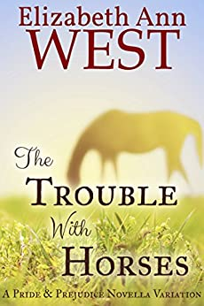 The Trouble With Horses: A Pride & Prejudice Variation Novella by [West, Elizabeth Ann, a Lady]