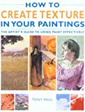 How to Create Texture in Your Paintings, Tony Paul, 1845370481