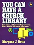 You Can Have a Church Library, Maryann J. Dotts, 0687046041